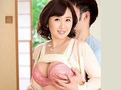 桧山えつ子 今の若い妻よりも五十路の前妻、年上女房とのセックスが良かった…